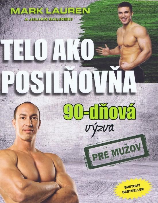 Telo ako posilňovňa: 90-dňová výzva pre mužov (Mark Lauren a Julian Galinski)